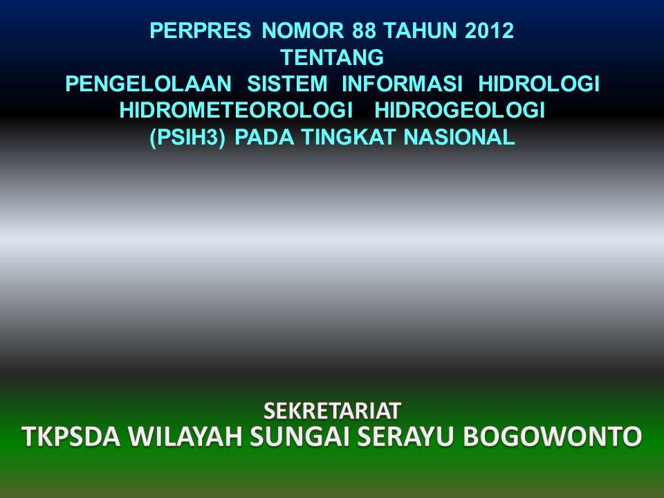 PERPRES NOMOR 88 TAHUN 2012 TENTANG PENGELOLAAN SISTEM INFORMASI HIDROLOGI HIDROMETEOROLOGI HIDROGEOLOGI (PSIH3) PADA TINGKAT NASIONAL
