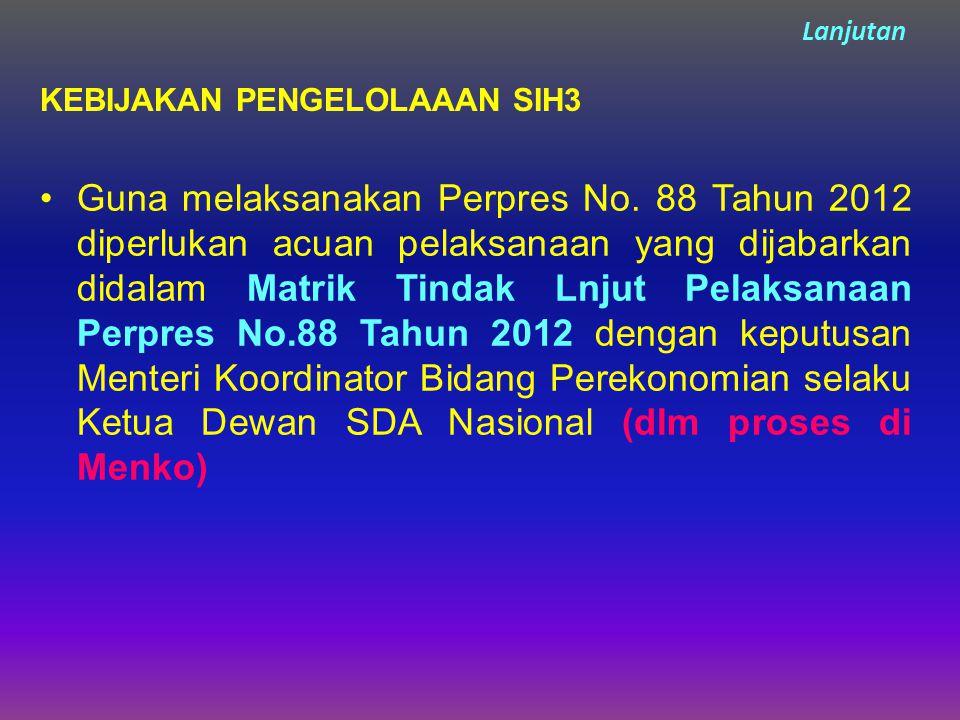 Lanjutan KEBIJAKAN PENGELOLAAAN SIH3 Guna melaksanakan Perpres No.