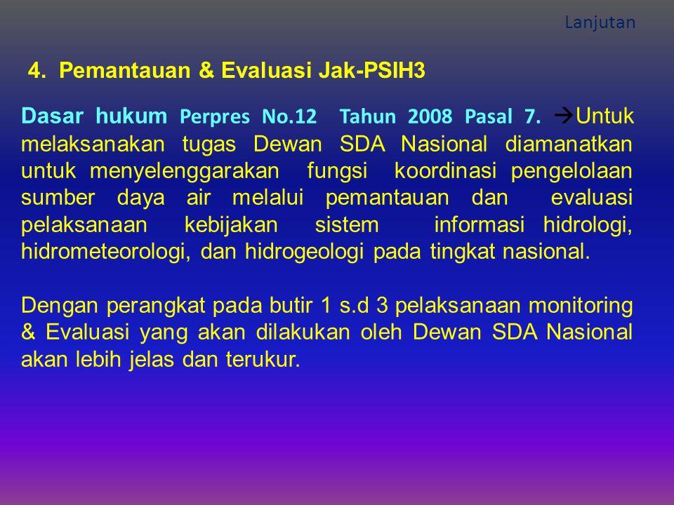 Lanjutan 4.Pemantauan & Evaluasi Jak-PSIH3 Dasar hukum Perpres No.12 Tahun 2008 Pasal 7.