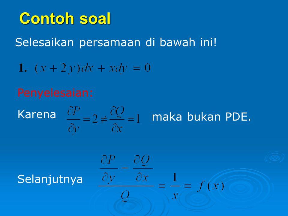 Faktor integrasi hanya tergantung dari fungsi y, maka fungsi y dapat dicari dengan cara: Maka faktor integrasi dapat ditentukan dengan cara: Bila faktor integrasi sudah diperoleh kalikan terhadap pers (*) untuk mengasilkan pers (**) sehingga terbentuk PDE.