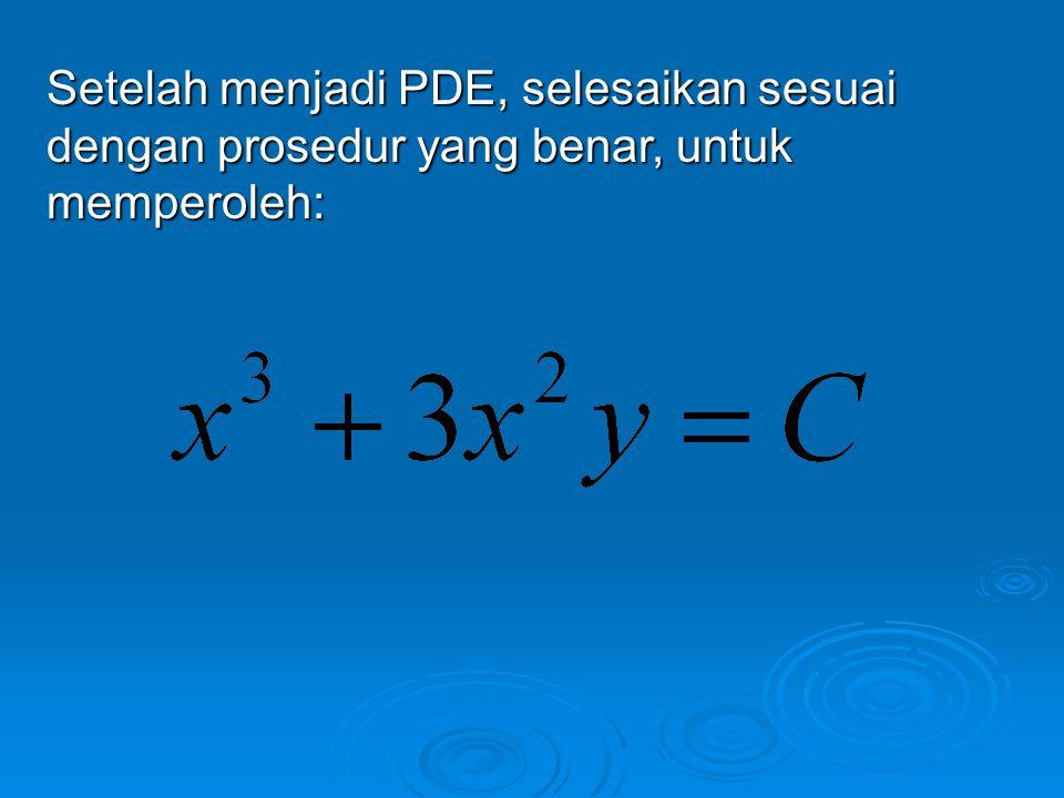 Sehingga faktor integrasi yang dicari adalah: Kemudian kalikan faktor tersebut terhadap persamaan semula, maka diperoleh persamaan baru (PDE), yaitu: