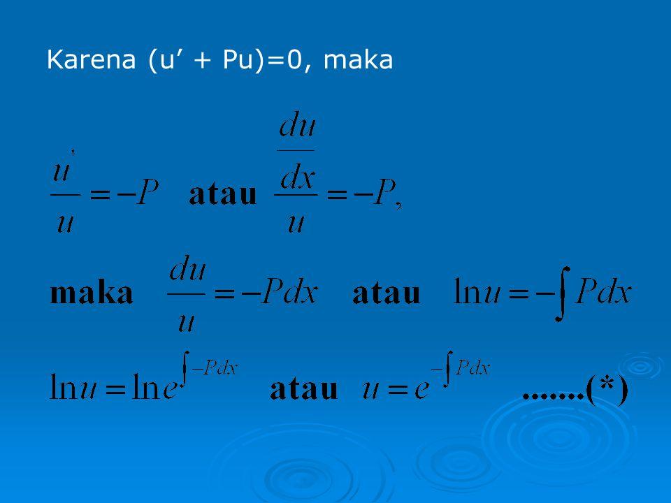 Salah satu cara untuk menyelesaikan persamaan (i) di atas adalah dengan memisalkan y = uv, dimana u dan v masing-masing fungsi dari x. Karena y = uv,