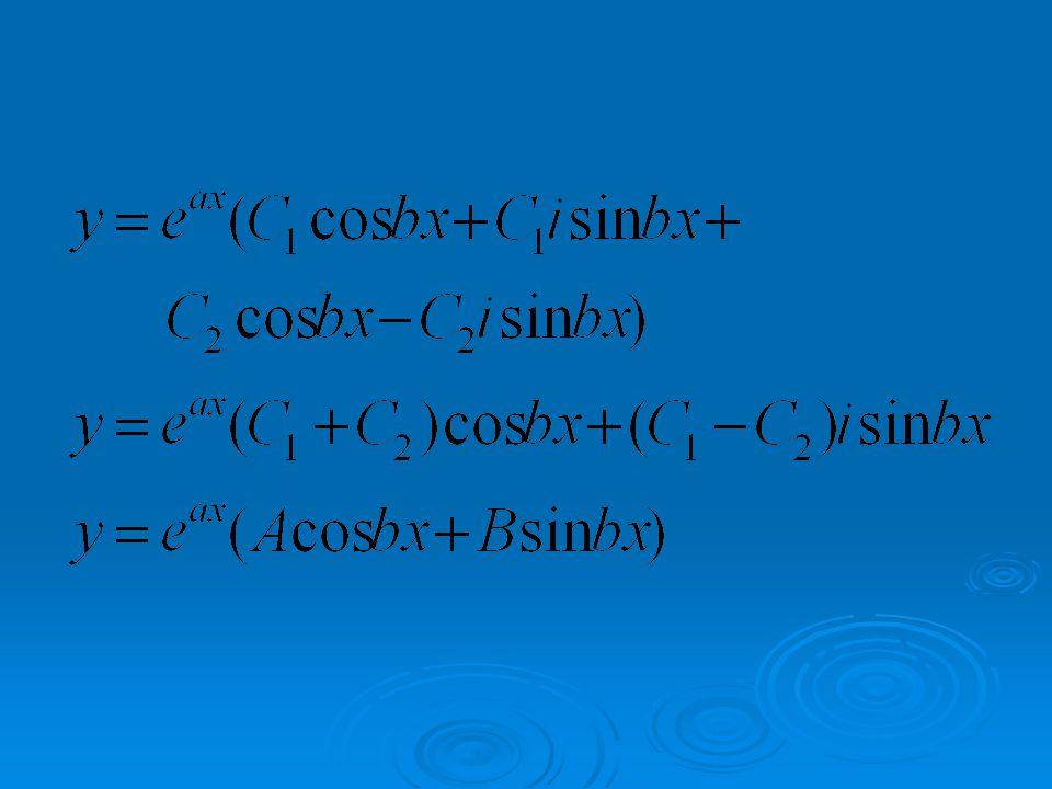 Jika persamaan bantu memiliki akar- akar bilangan kompleks, a + bi dan a – bi, maka penyelesaian umum dari: adalah: