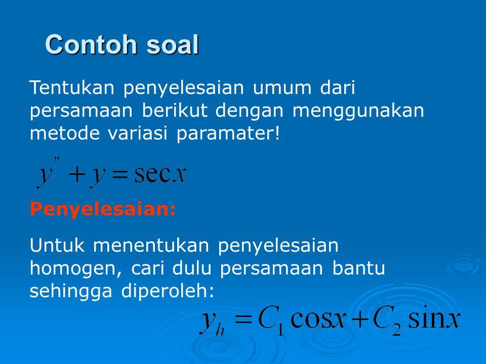 Metode Variasi Parameter Jika u 1 (x) dan u 2 (x) adalah penyelesaian yang saling bebas terhadap persamaan homogen, maka terdapat suatu penyelesaian khusus terhadap persamaan tak homogen yang berbentuk: