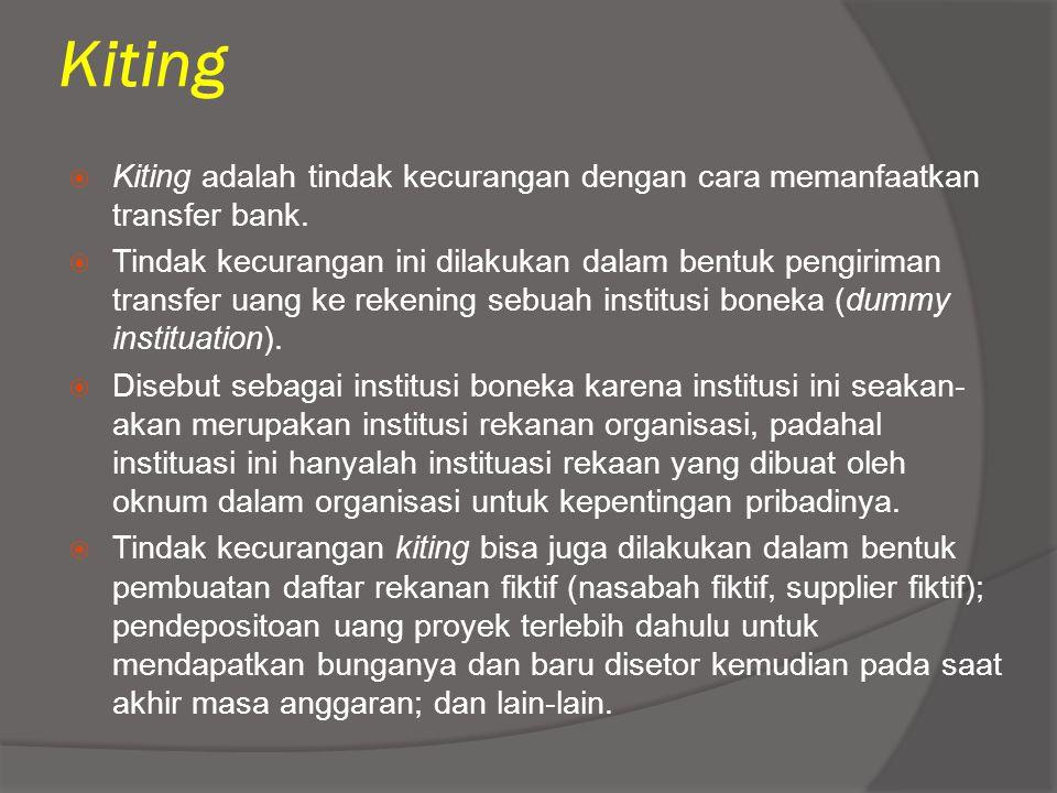 Kiting  Kiting adalah tindak kecurangan dengan cara memanfaatkan transfer bank.  Tindak kecurangan ini dilakukan dalam bentuk pengiriman transfer ua