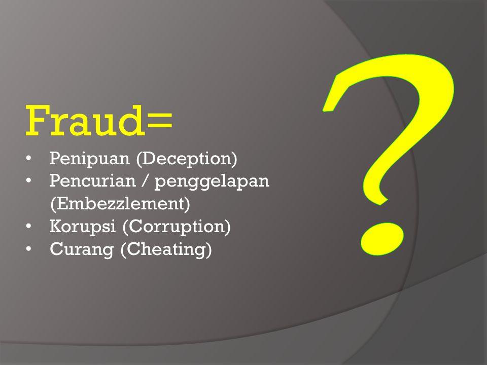 Fraud= Penipuan (Deception) Pencurian / penggelapan (Embezzlement) Korupsi (Corruption) Curang (Cheating)