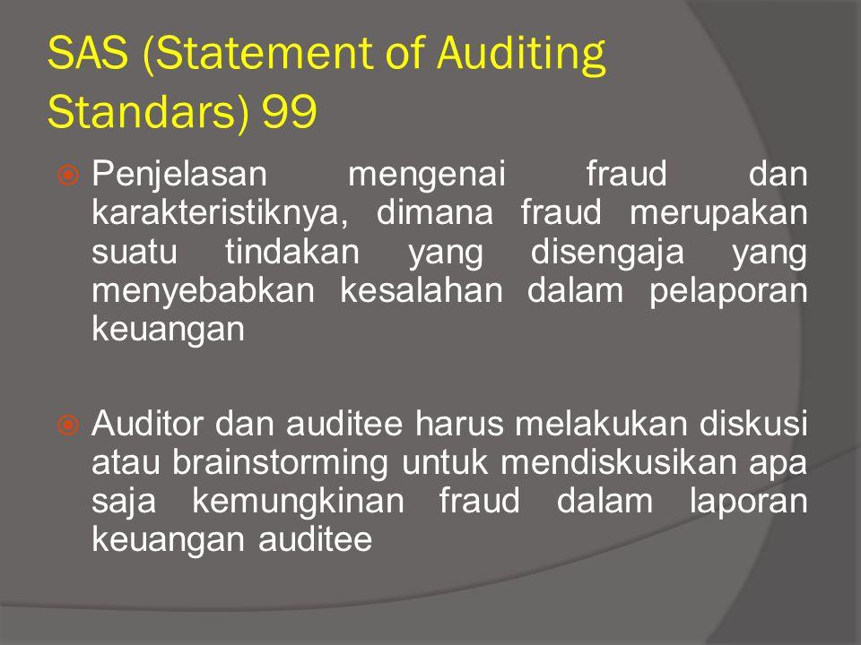 SAS (Statement of Auditing Standars) 99  Penjelasan mengenai fraud dan karakteristiknya, dimana fraud merupakan suatu tindakan yang disengaja yang me