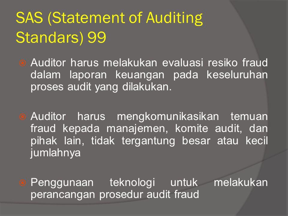 SAS (Statement of Auditing Standars) 99  Auditor harus melakukan evaluasi resiko fraud dalam laporan keuangan pada keseluruhan proses audit yang dila