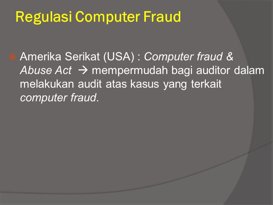 Regulasi Computer Fraud  Amerika Serikat (USA) : Computer fraud & Abuse Act  mempermudah bagi auditor dalam melakukan audit atas kasus yang terkait