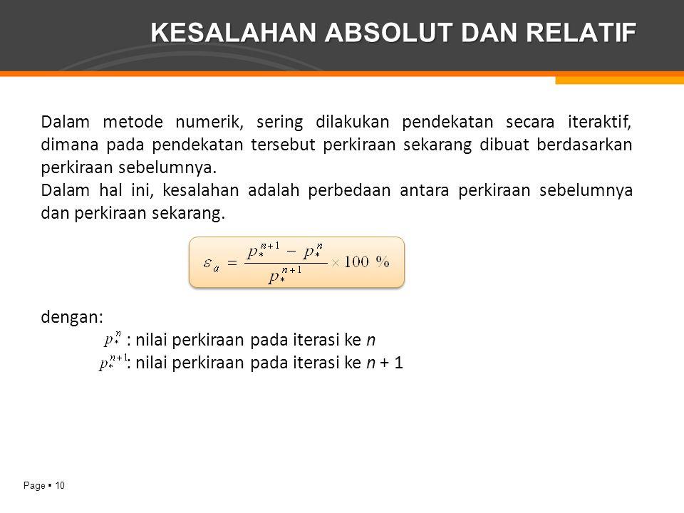 Page  10 KESALAHAN ABSOLUT DAN RELATIF Dalam metode numerik, sering dilakukan pendekatan secara iteraktif, dimana pada pendekatan tersebut perkiraan