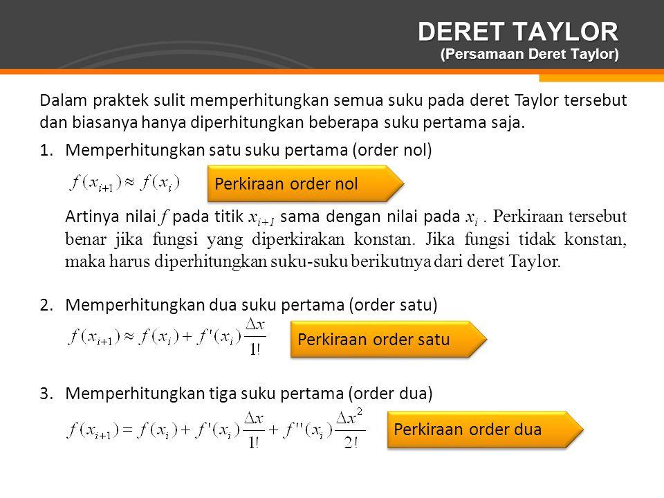 Page  13 Dalam praktek sulit memperhitungkan semua suku pada deret Taylor tersebut dan biasanya hanya diperhitungkan beberapa suku pertama saja. 1.Me