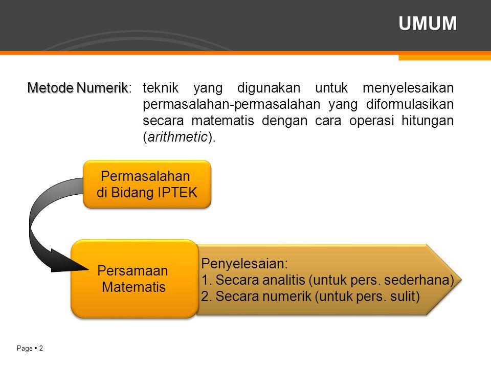 Page  3 Terdapat kesalahan (error) terhadap nilai eksak Terdapat kesalahan (error) terhadap nilai eksak UMUM Hasil penyelesaian numerik merupakan nilai perkiraan atau pendekatan dari penyelesaian analitis atau eksak.