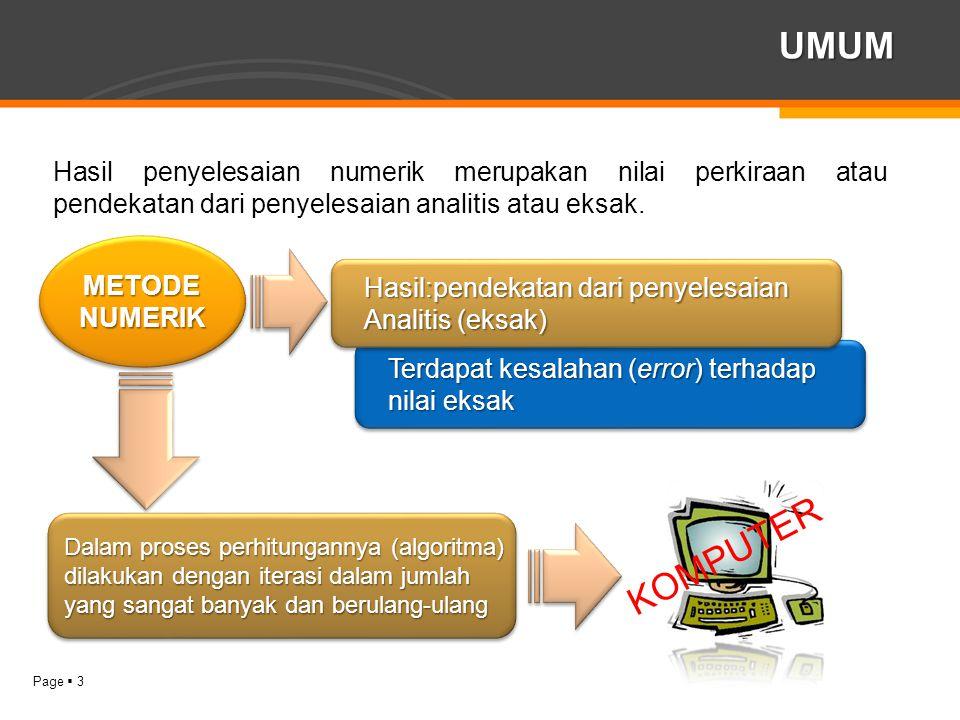 Page  4 UMUM Metode numerik banyak digunakan di berbagai bidang, seperti bidang teknik (sipil, elektro, kimia, dsb), kedokteran, ekonomi, sosial, dan bidang ilmu lainnya.