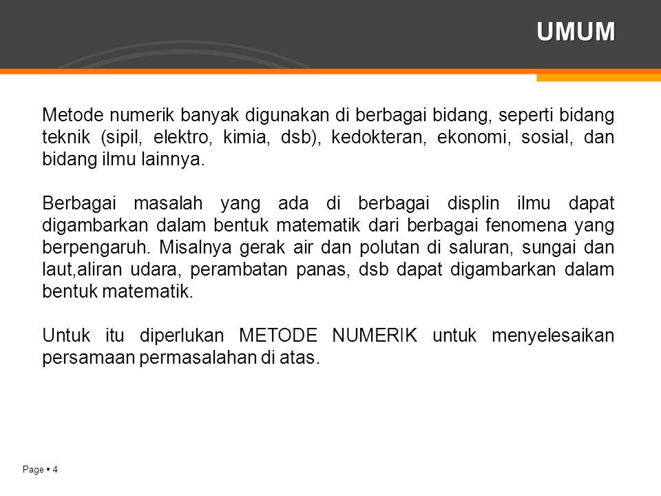 Page  4 UMUM Metode numerik banyak digunakan di berbagai bidang, seperti bidang teknik (sipil, elektro, kimia, dsb), kedokteran, ekonomi, sosial, dan