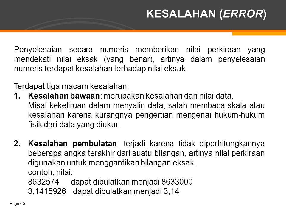 Page  5 KESALAHAN (ERROR) Penyelesaian secara numeris memberikan nilai perkiraan yang mendekati nilai eksak (yang benar), artinya dalam penyelesaian