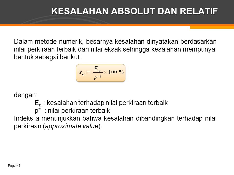 Page  9 KESALAHAN ABSOLUT DAN RELATIF Dalam metode numerik, besarnya kesalahan dinyatakan berdasarkan nilai perkiraan terbaik dari nilai eksak,sehing