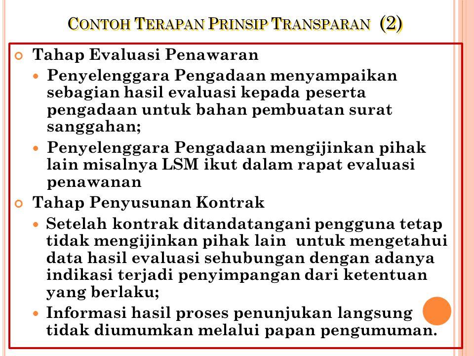 C ONTOH T ERAPAN P RINSIP T RANSPARAN (1) Transparan : semua ketentuan dan informasi mengenai pengadaan Barang/Jasa, termasuk syarat teknis administra