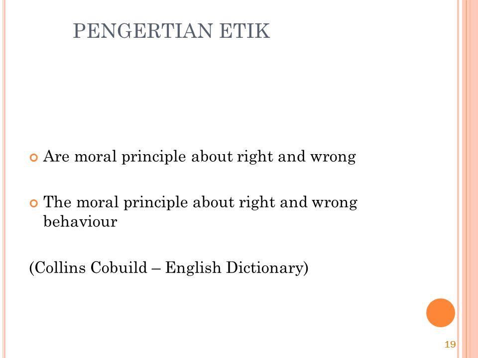 PENGERTIAN ETIK DAN ETIKA (menurut KBBI)  ETIK (menurut KBBI)  Kumpulan azas atau nilai yang berkenaan dengan akhlak  Nilai mengenai benar dan sala
