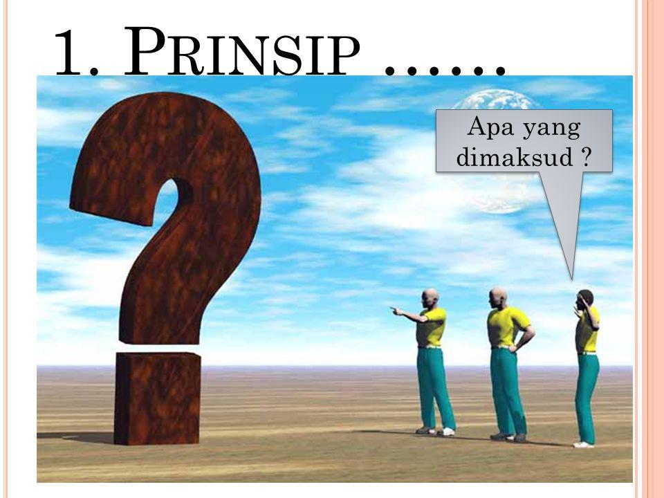 1. P RINSIP …… Apa yang dimaksud ?