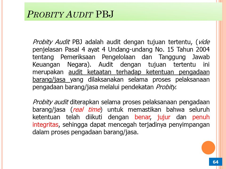 Probity Audit is an assurance engagement, in which a probity auditor provides an independent scrutiny of a procurement process and expresses an objective opinion as to whether the prescribed probity requirements have been adhered to.