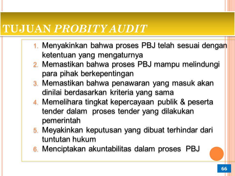 P ERBEDAAN P OST / P ERFORMANCE A UDIT VS P ROBITY A UDIT 65 Post/ Performance AuditProbity Audit Dilaksanakan pada saat pekerjaan telah selesai Dilaksanakan pada saat proses berlangsung (real time) Melakukan Penilaian Memberikan Jaminan 3E+Ketaatan 3E+Ketaatan+Pemenuhan prinsip kejujuran, kebenaran, dan Integritas