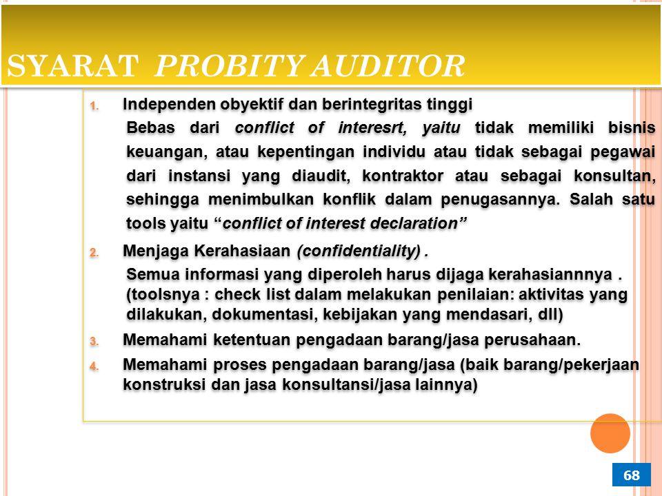 67 MANFAAT PROBITY AUDIT 1. Independensi thd probity (honesty/integrity) dalam proses PBJ 2. Menghindari terjadinya konflik kepentingan dalam proses P
