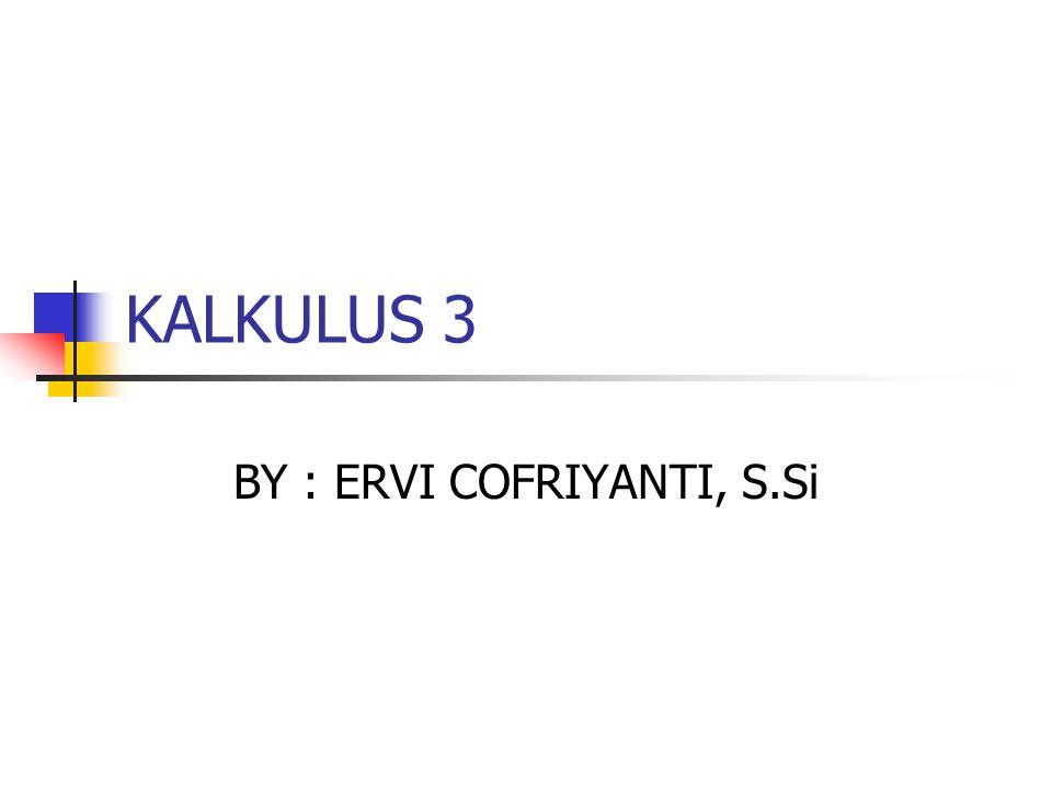 KALKULUS 3 BY : ERVI COFRIYANTI, S.Si
