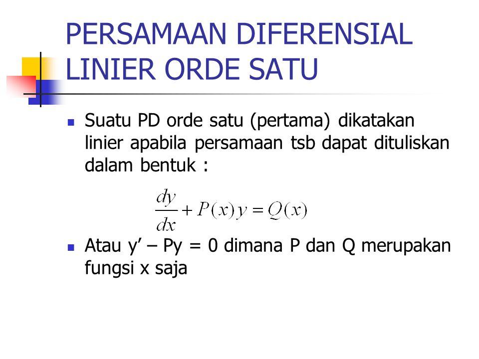 PERSAMAAN DIFERENSIAL LINIER ORDE SATU Suatu PD orde satu (pertama) dikatakan linier apabila persamaan tsb dapat dituliskan dalam bentuk : Atau y' – P