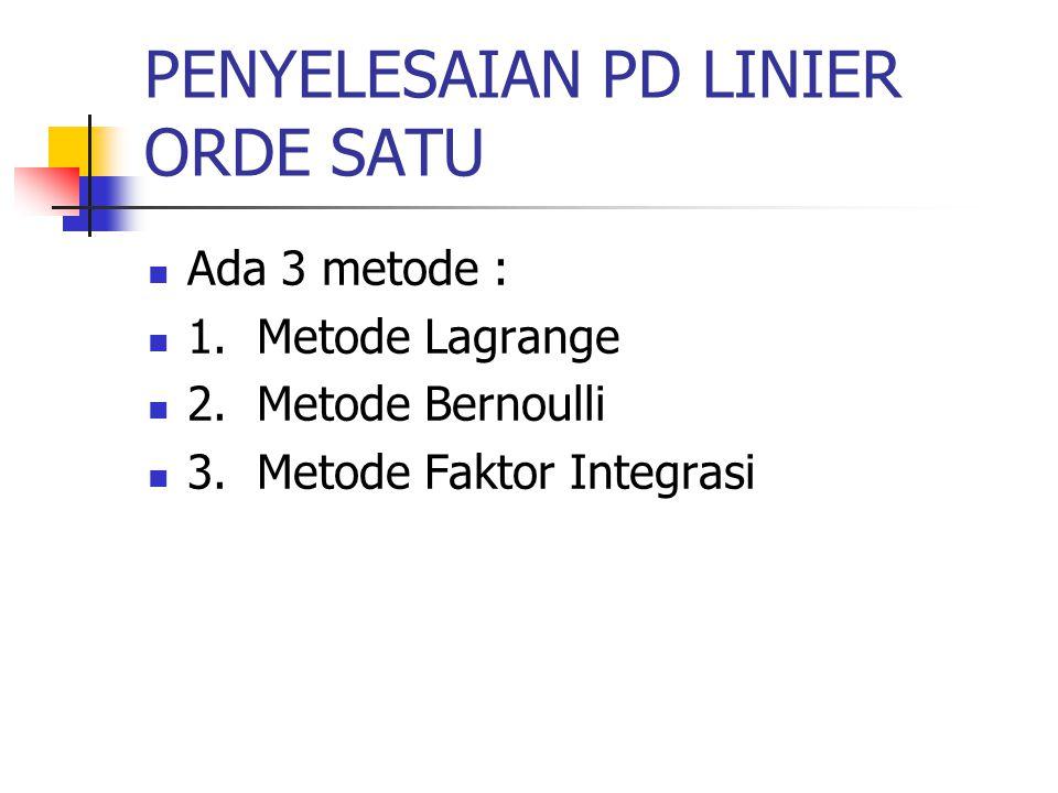 PENYELESAIAN PD LINIER ORDE SATU Ada 3 metode : 1. Metode Lagrange 2. Metode Bernoulli 3. Metode Faktor Integrasi