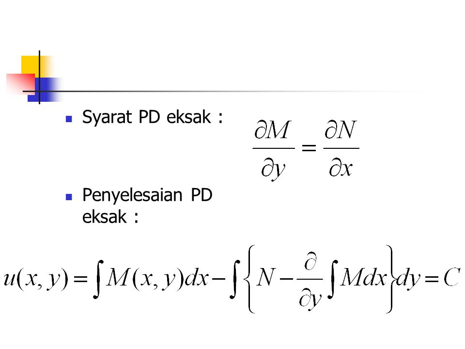 Syarat PD eksak : Penyelesaian PD eksak :