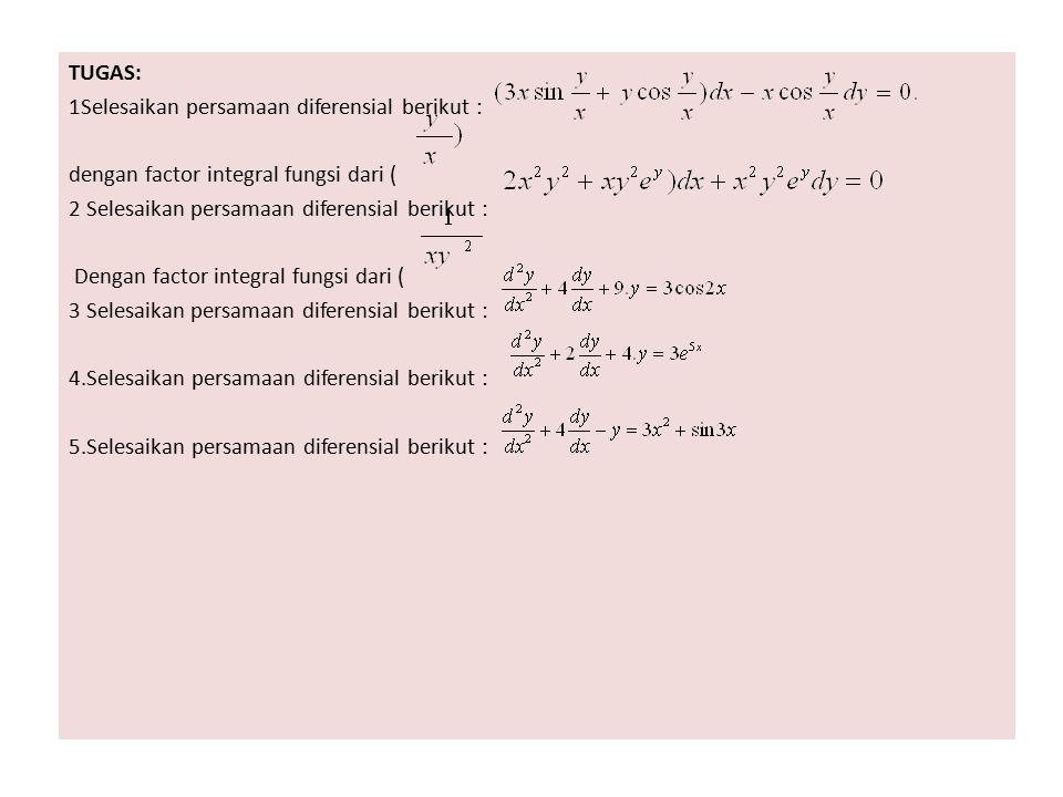 TUGAS: 1Selesaikan persamaan diferensial berikut : dengan factor integral fungsi dari ( 2 Selesaikan persamaan diferensial berikut : Dengan factor int