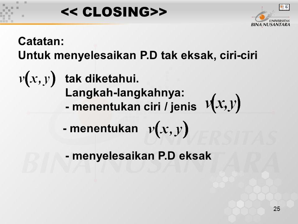 25 > Catatan: Untuk menyelesaikan P.D tak eksak, ciri-ciri tak diketahui. Langkah-langkahnya: - menentukan ciri / jenis - menentukan - menyelesaikan P