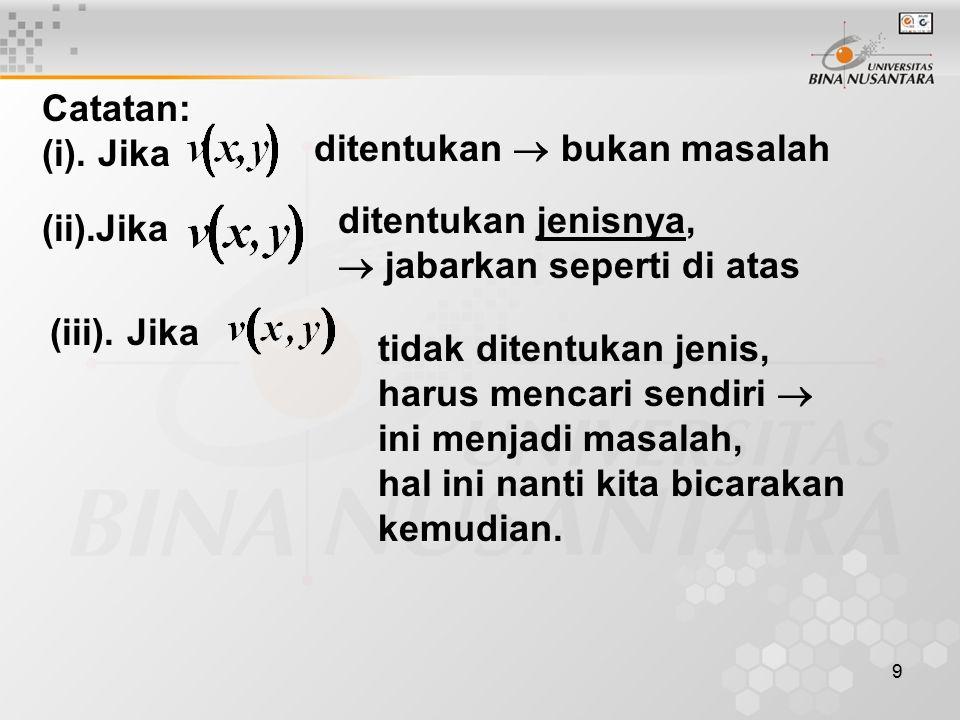 9 Catatan: (i). Jika ditentukan  bukan masalah (ii).Jika ditentukan jenisnya,  jabarkan seperti di atas (iii). Jika tidak ditentukan jenis, harus me