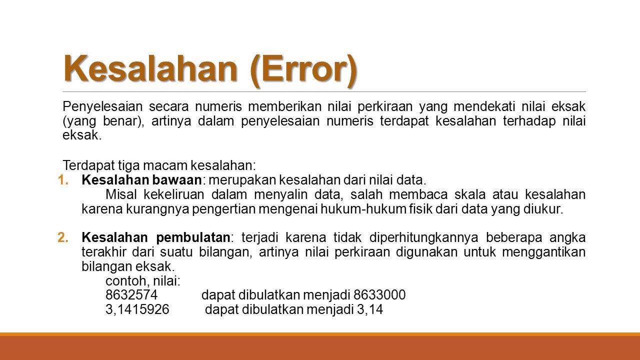Kesalahan (Error) Penyelesaian secara numeris memberikan nilai perkiraan yang mendekati nilai eksak (yang benar), artinya dalam penyelesaian numeris t