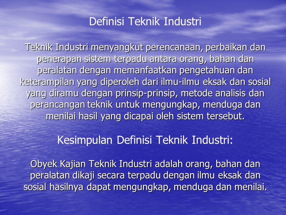 Teknik Industri menyangkut perencanaan, perbaikan dan penerapan sistem terpadu antara orang, bahan dan peralatan dengan memanfaatkan pengetahuan dan k