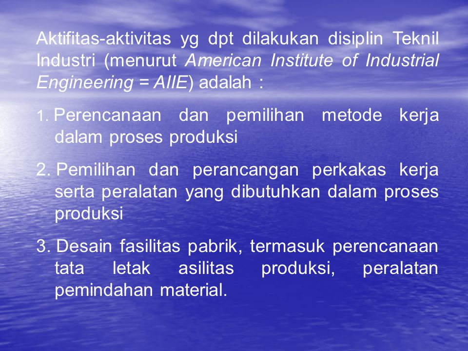Aktifitas-aktivitas yg dpt dilakukan disiplin Teknil Industri (menurut American Institute of Industrial Engineering = AIIE) adalah : 1.