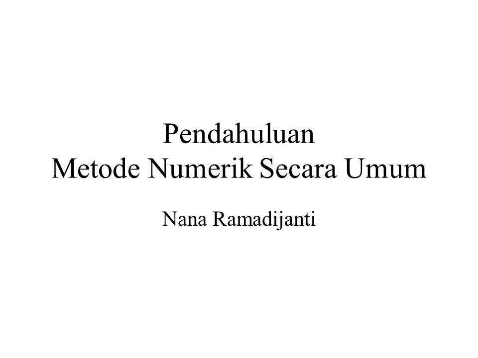 Pendahuluan Metode Numerik Secara Umum Nana Ramadijanti