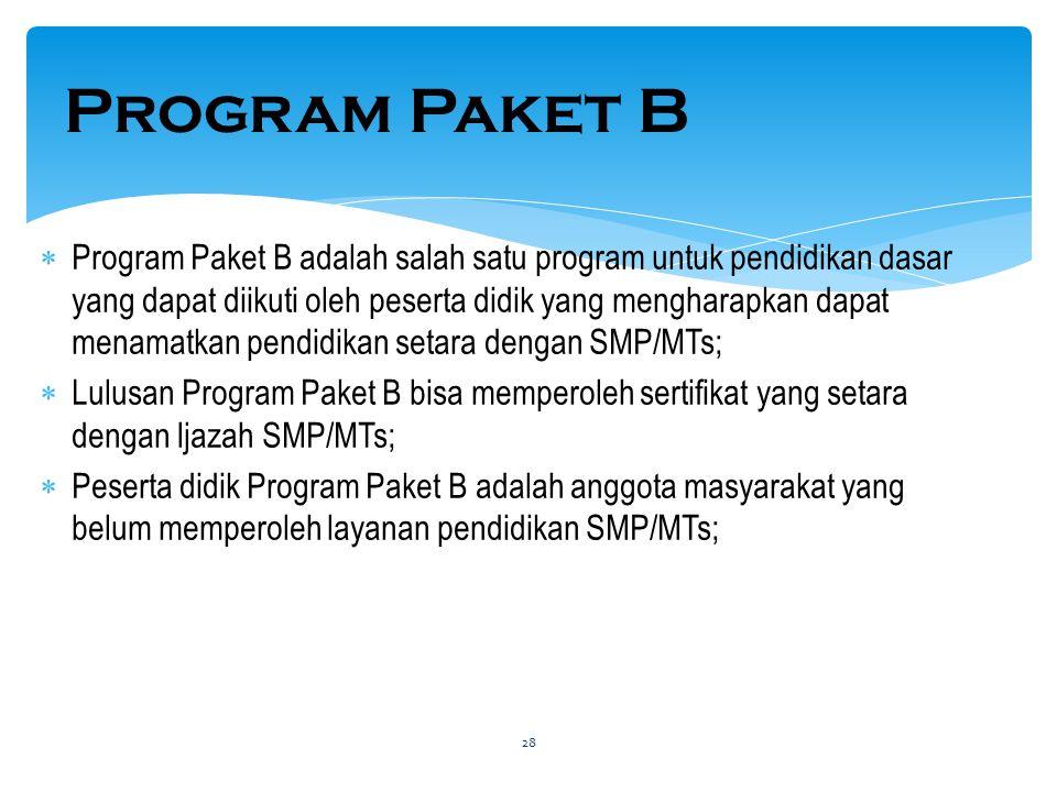 Program Paket B  Program Paket B adalah salah satu program untuk pendidikan dasar yang dapat diikuti oleh peserta didik yang mengharapkan dapat menam
