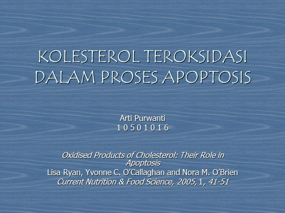 KOLESTEROL TEROKSIDASI DALAM PROSES APOPTOSIS Arti Purwanti 1 0 5 0 1 0 1 6 Oxidised Products of Cholesterol: Their Role in Apoptosis Lisa Ryan, Yvonn