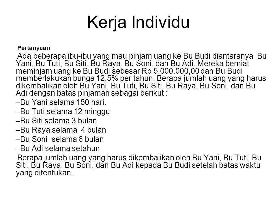 Kerja Individu Pertanyaan Ada beberapa ibu-ibu yang mau pinjam uang ke Bu Budi diantaranya Bu Yani, Bu Tuti, Bu Siti, Bu Raya, Bu Soni, dan Bu Adi.