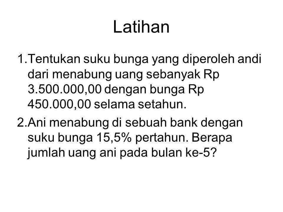 Latihan 1.Tentukan suku bunga yang diperoleh andi dari menabung uang sebanyak Rp 3.500.000,00 dengan bunga Rp 450.000,00 selama setahun.