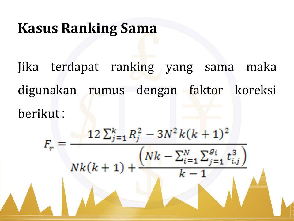 Kasus Ranking Sama Jika terdapat ranking yang sama maka digunakan rumus dengan faktor koreksi berikut :