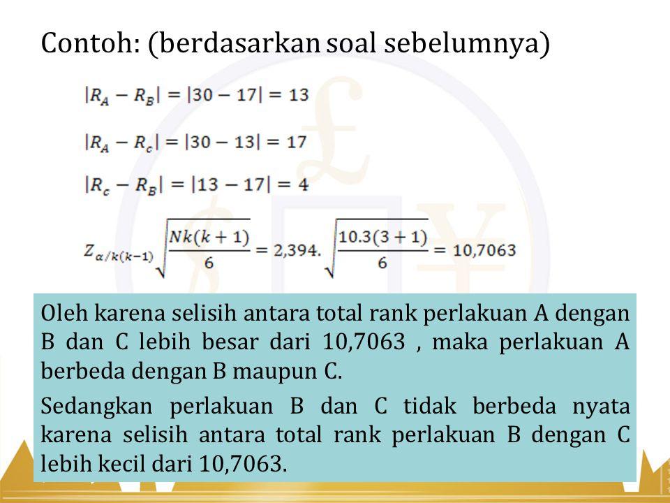 Contoh: (berdasarkan soal sebelumnya) Oleh karena selisih antara total rank perlakuan A dengan B dan C lebih besar dari 10,7063, maka perlakuan A berb