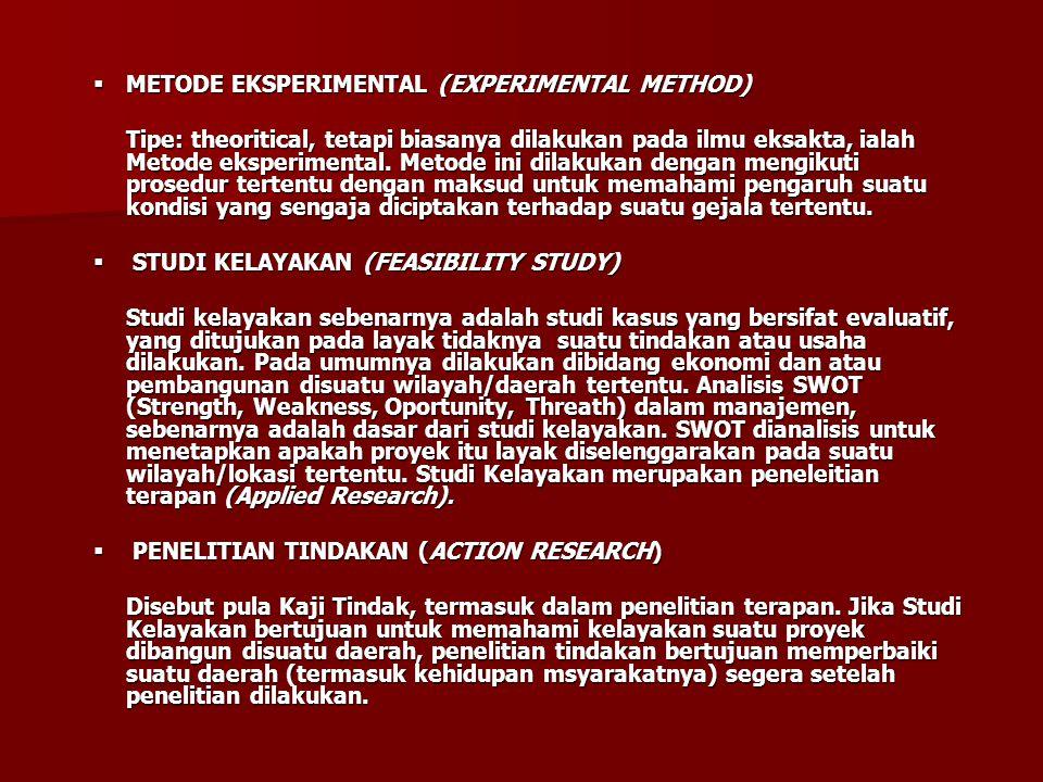  METODE EKSPERIMENTAL (EXPERIMENTAL METHOD) Tipe: theoritical, tetapi biasanya dilakukan pada ilmu eksakta, ialah Metode eksperimental. Metode ini di