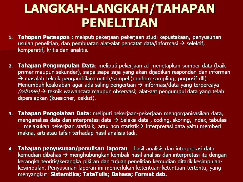 LANGKAH-LANGKAH/TAHAPAN PENELITIAN 1. Tahapan Persiapan : meliputi pekerjaan-pekerjaan studi kepustakaan, penyusunan usulan penelitian, dan pembuatan