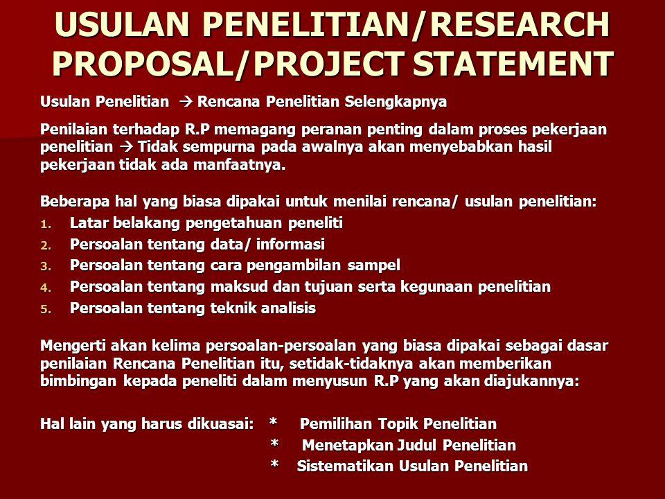 USULAN PENELITIAN/RESEARCH PROPOSAL/PROJECT STATEMENT Usulan Penelitian  Rencana Penelitian Selengkapnya Penilaian terhadap R.P memagang peranan pent