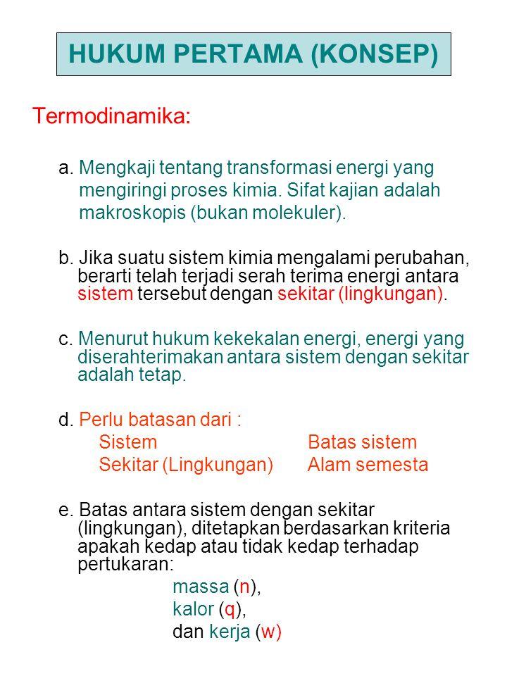 HUKUM PERTAMA (KONSEP) Termodinamika: a. Mengkaji tentang transformasi energi yang mengiringi proses kimia. Sifat kajian adalah makroskopis (bukan mol