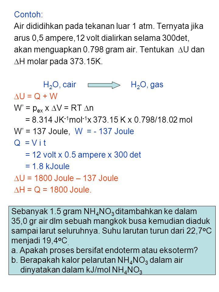 Contoh: Air dididihkan pada tekanan luar 1 atm. Ternyata jika arus 0,5 ampere,12 volt dialirkan selama 300det, akan menguapkan 0.798 gram air. Tentuka