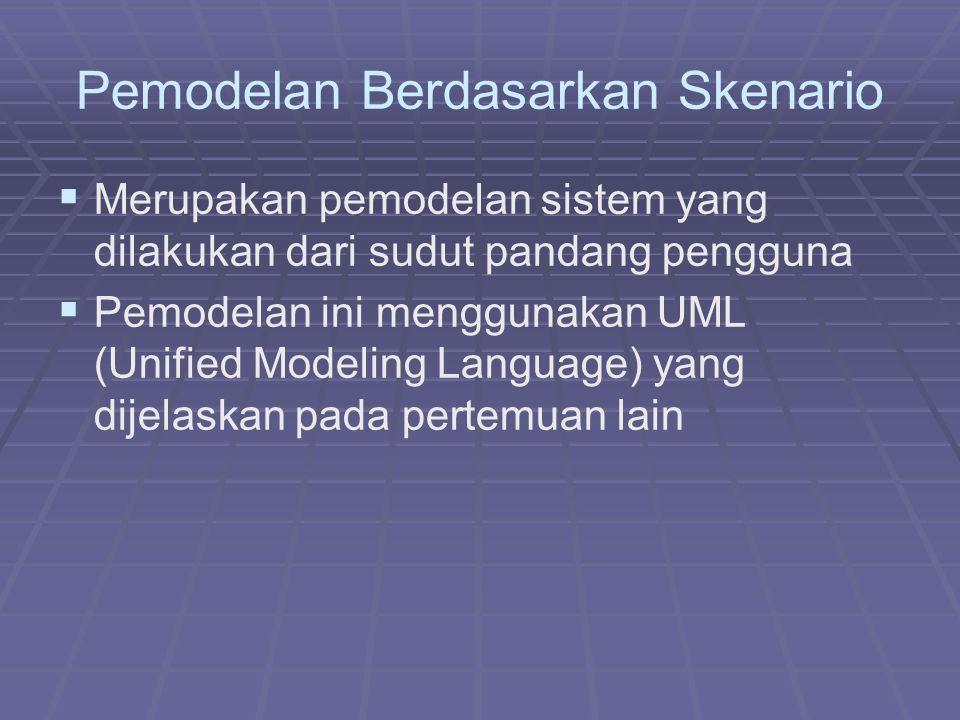 Pemodelan Berdasarkan Skenario   Merupakan pemodelan sistem yang dilakukan dari sudut pandang pengguna   Pemodelan ini menggunakan UML (Unified Modeling Language) yang dijelaskan pada pertemuan lain