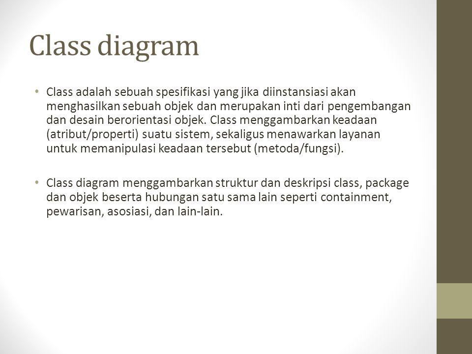Class diagram Class adalah sebuah spesifikasi yang jika diinstansiasi akan menghasilkan sebuah objek dan merupakan inti dari pengembangan dan desain b
